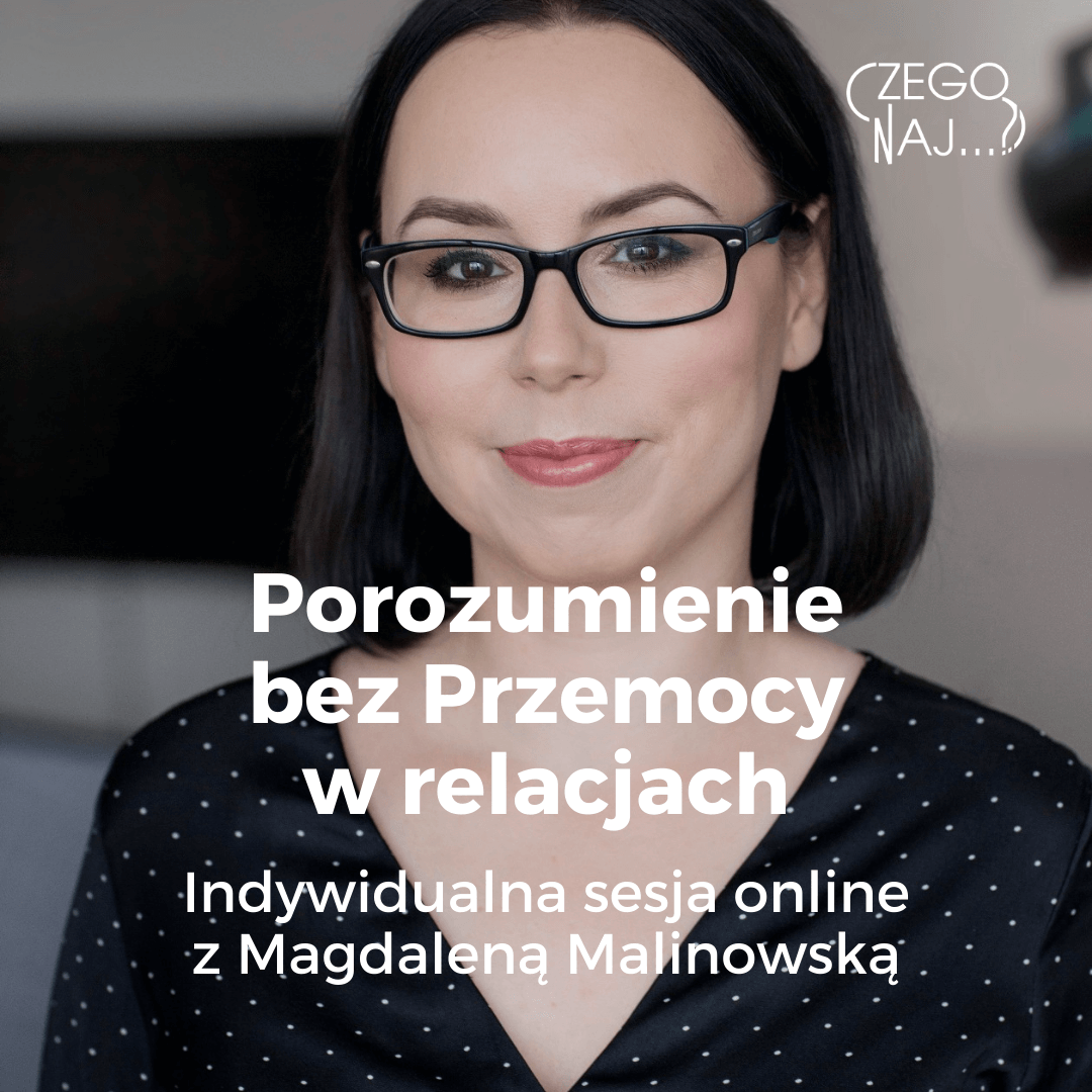 Magdalena Malinowska Porozumienie bez Przemocy w relacjach – sesja indywidualna Czego Najbardziej