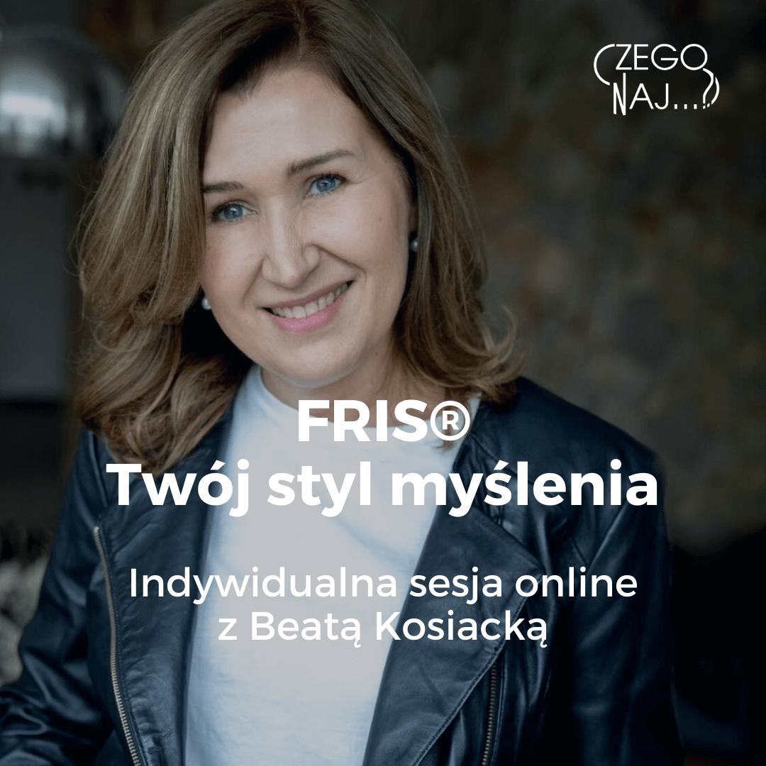 Sesja indywidualna FRIS®- Twój styl myślenia Beata Kosiacka Czego Najbardziej